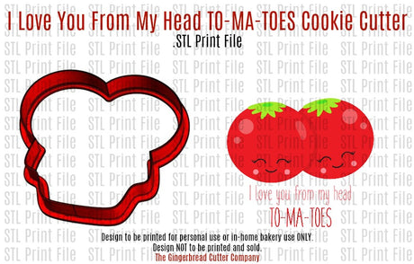 I Love You From My Head TO-MA-TOES Cookie Cutter .STL Print File