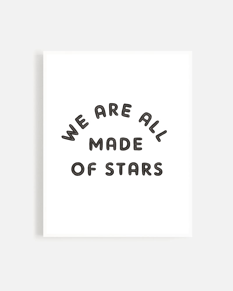 We Are All Made of Stars Print