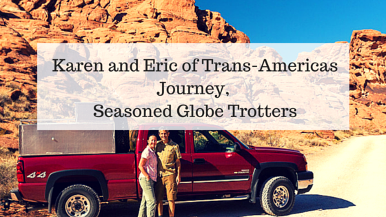 Karen and Eric of Trans-Americas Journey - Seasoned Globe Trotters