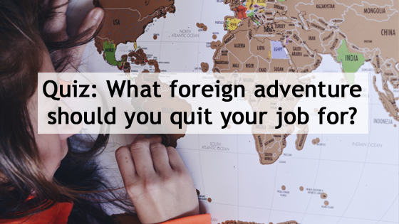 Quiz: What foreign adventure should you quit your job for?