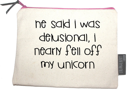 Pouch - 'He Said I Was Delusional, I Nearly Fell Off My Unicorn' - CHILL CABINET