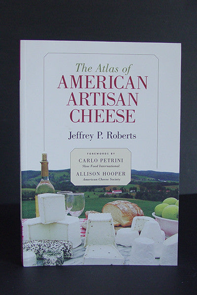 The Atlas of American Artisan Cheese -- Jeffrey P. Roberts