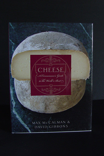 Cheese: A Connoisseur's Guide to the World's Best -- Max McCalman