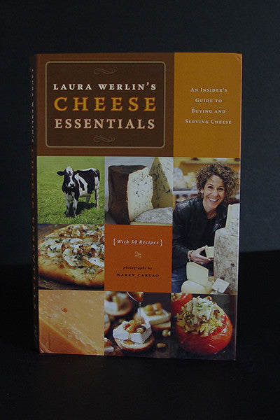 Cheese Essentials: An Insider's Guide to Buying and Serving Cheese -- Laura Werlin