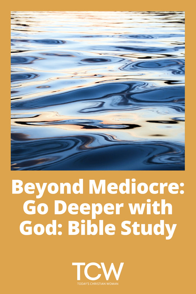 Beyond Mediocre: Go Deeper with God - Bible Study