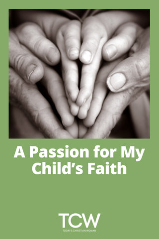 A Passion for My Child's Faith