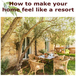 How to make your home feel like a resort
