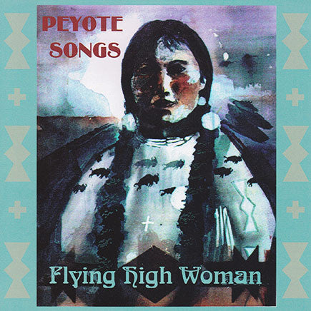 Flying High Woman - Peyote Songs