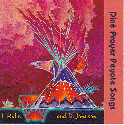 I. Bahe and D. Johnson - Dine Prayer Peyote Songs