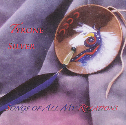 Tyrone Silver - Songs Of All My Relations