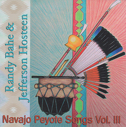 Randy Bahe & Jefferson Hosteen - Navajo Peyote Songs Vol. 3
