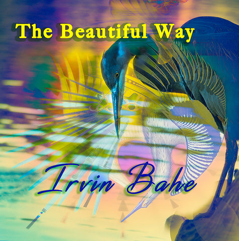 Irvin Bahe - The Beautiful Way