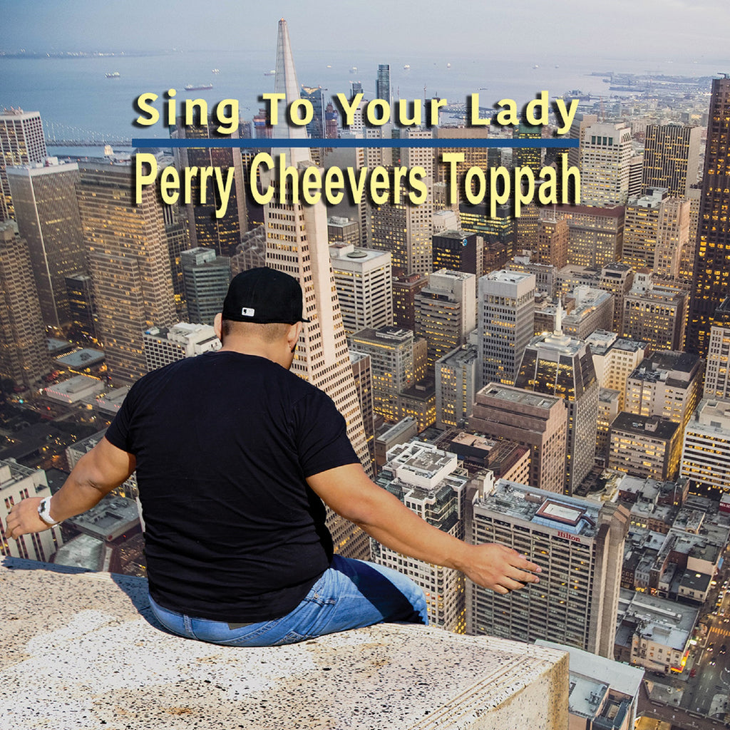 Perry Cheevers Toppah _ Sing To Your Lady