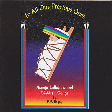 Pauline M. Begay - To All Our Precious Ones - Navajo Lullabies and Children Songs