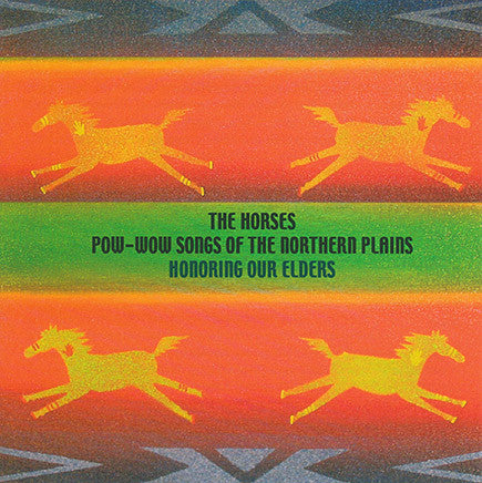 The Horses - Pow-Wow Songs Of The Northern Plains