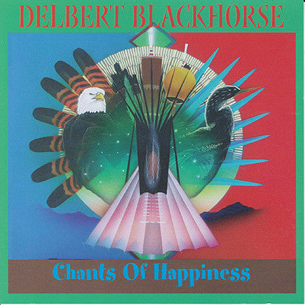 Delbert Blackhorse - Chants Of Happiness