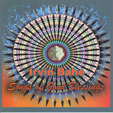 Irvin Bahe - Songs Of Good Blessings