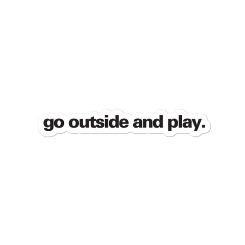 """Go Outside and Play"" Sticker"