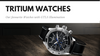 Tritium Watches - 10 of the Best Designs with GTLS Illumination