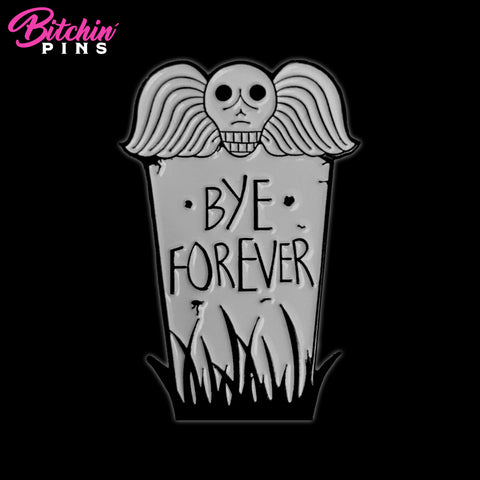 """Bye Forever"" Pin"