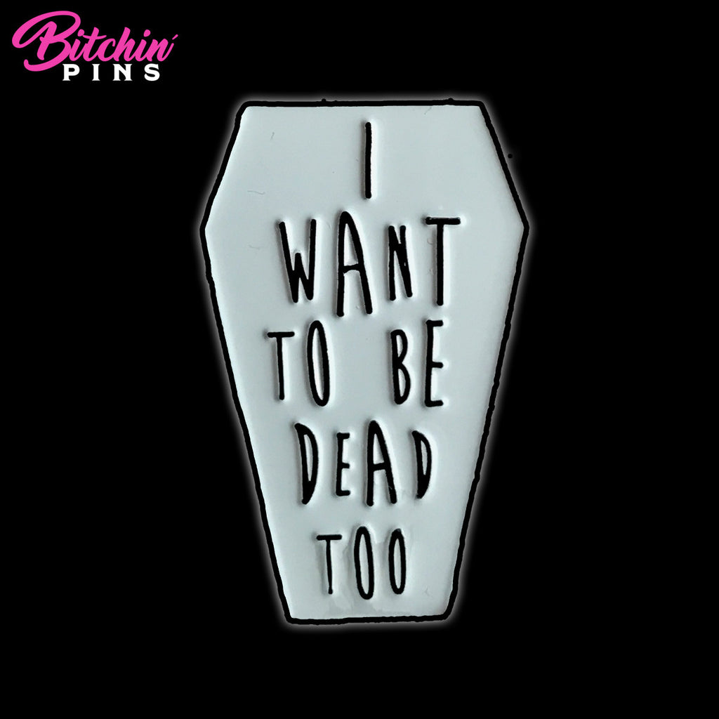 """Dead Too"" Pin"