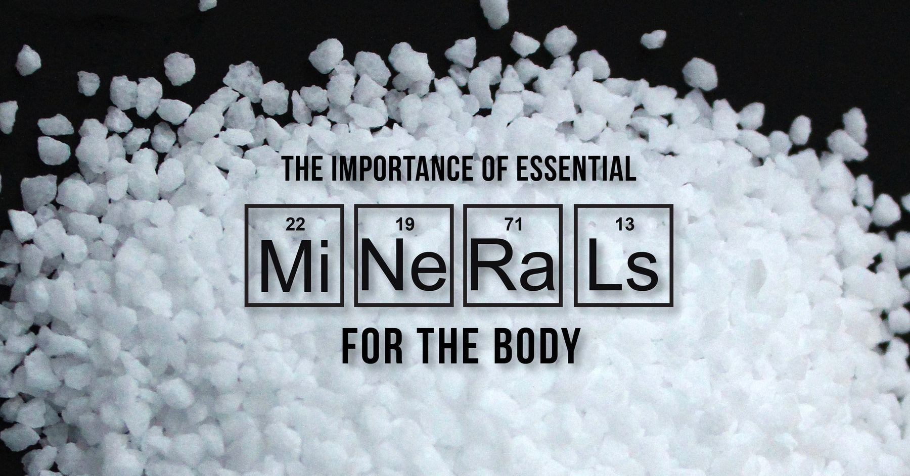 The Importance of Essential Minerals For the Body