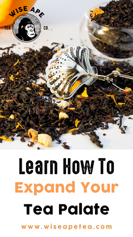 A Beginner's Guide To Expanding  Your Tea Palate