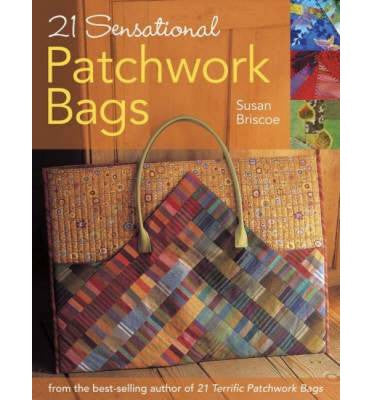 21 Sensational Patchwork Bags by Susan Briscoe