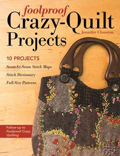 Foolproof Crazy-Quilt Projects by Jennifer Clouston