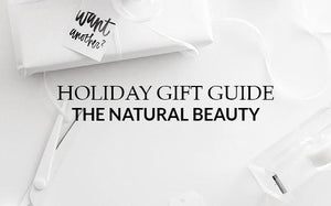 Holiday Gift Guides: The Natural Beauty