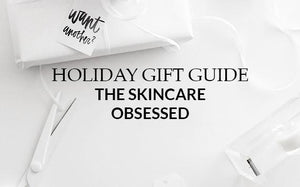 Holiday Gift Guides: The Skincare Obsessed