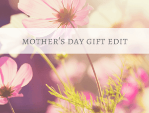 Mother's Day Gift Edit