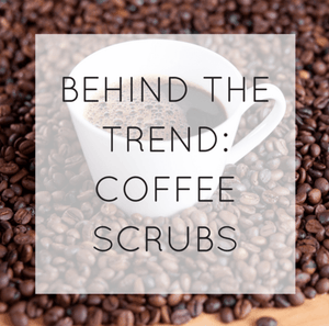 Behind The Trend - Coffee Scrubs