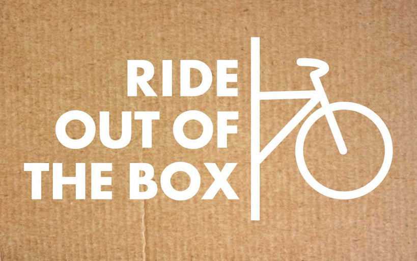 WHY RIDE OUT OF THE BOX™ SHIPPING?
