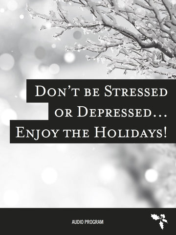 Don't Be Stressed or Depressed... Enjoy the Holidays!