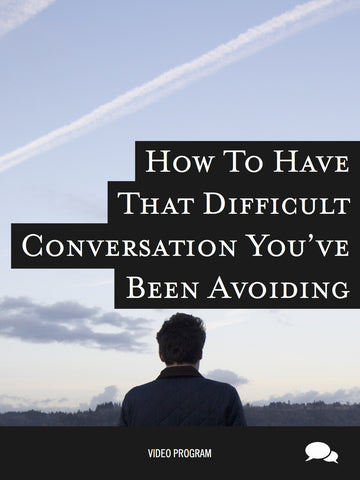How To Have That Difficult Conversation You've Been Avoiding