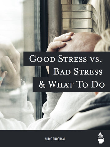 Good Stress vs. Bad Stress & What To Do