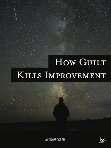 How Guilt Kills Improvement