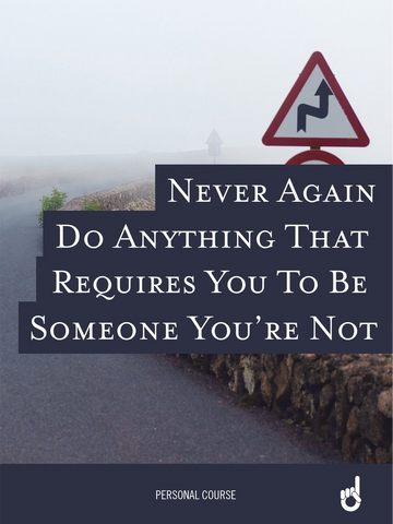 'Never Go Back' Workbook: Never Again Do Anything That Requires You To Be Someone You're Not