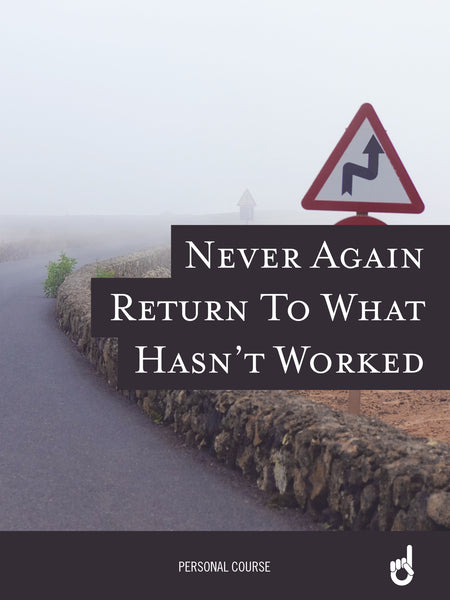 'Never Go Back' Workbook: Never Again Return To What Hasn't Worked
