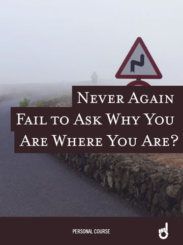 'Never Go Back' Workbook:  Never Fail to Ask Why You Are Where You Are