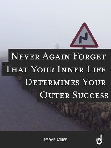 'Never Go Back' Workbook:  Never Again Forget That Your Inner Life Determines Your Outer Success