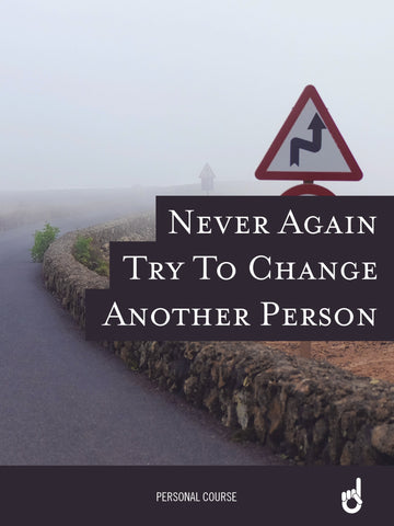 'Never Go Back' Workbook:  Never Again Try To Change Another Person