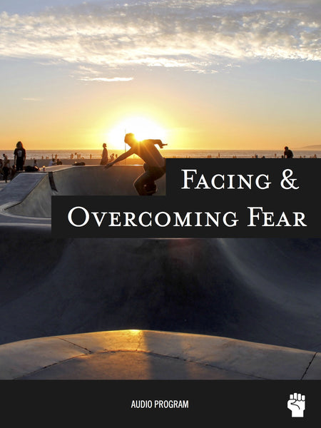 Facing and Overcoming Fear