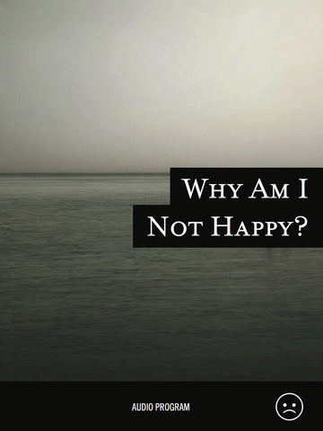 Why Am I Not Happy?