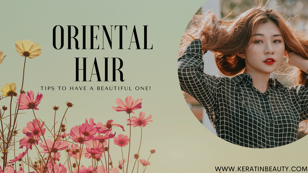 Oriental Hair - Tips to have a beautiful one!