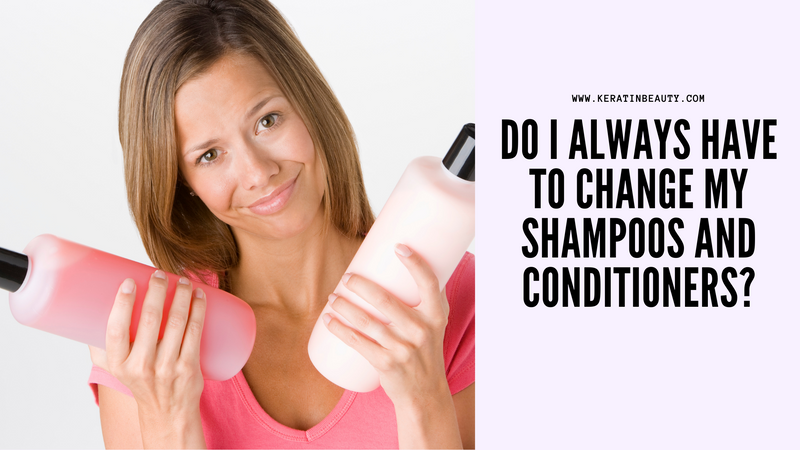 Do I always have to change my shampoos and conditioners?