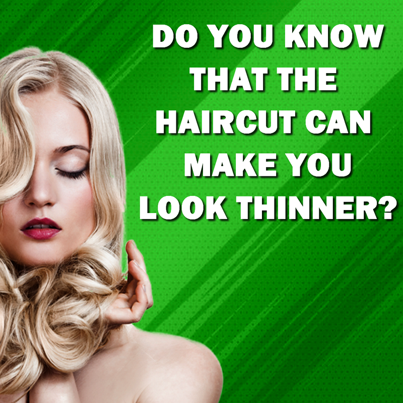 Do you know that the haircut can make you look thinner?