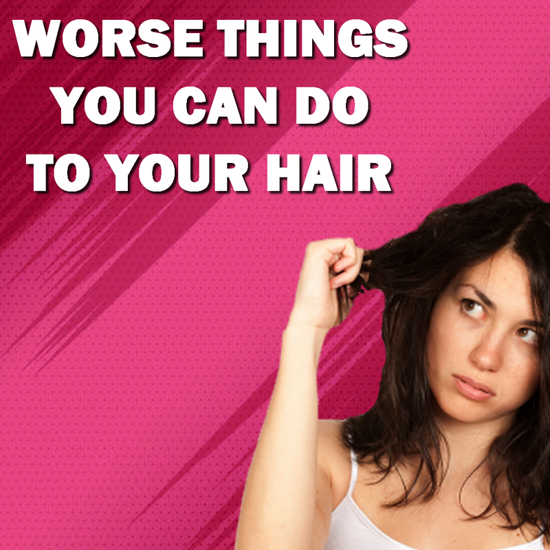 Worse things you can do to your hair!