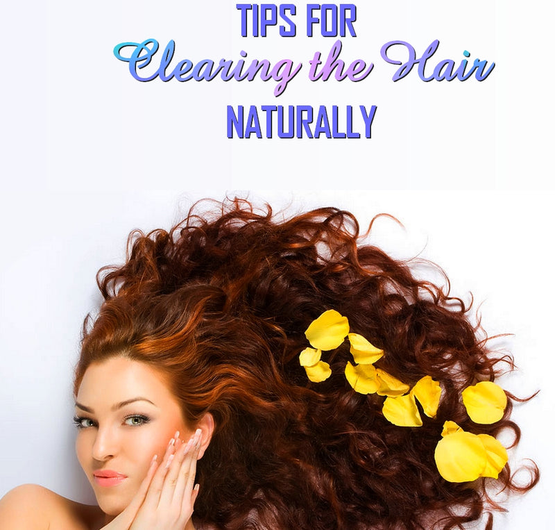 TIPS FOR CLEARING THE HAIR NATURALLY